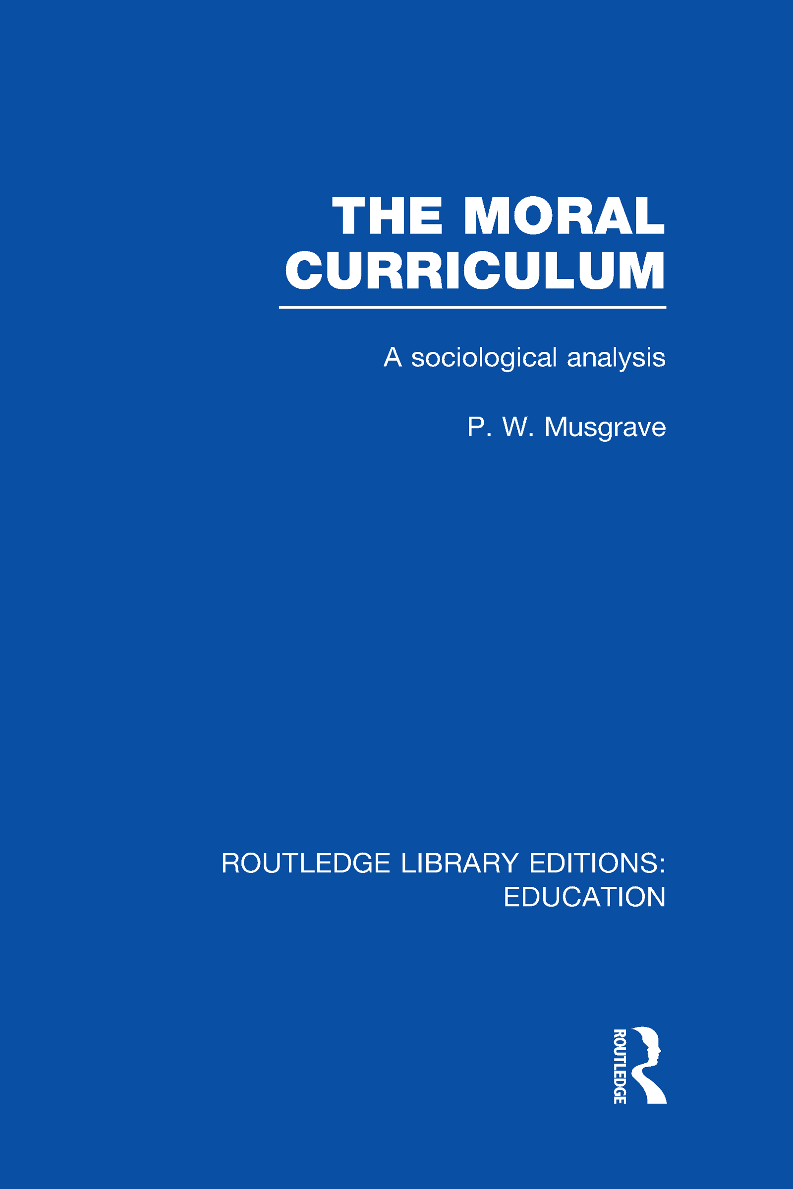 The Moral Curriculum: A Sociological Analysis (Hardback) book cover