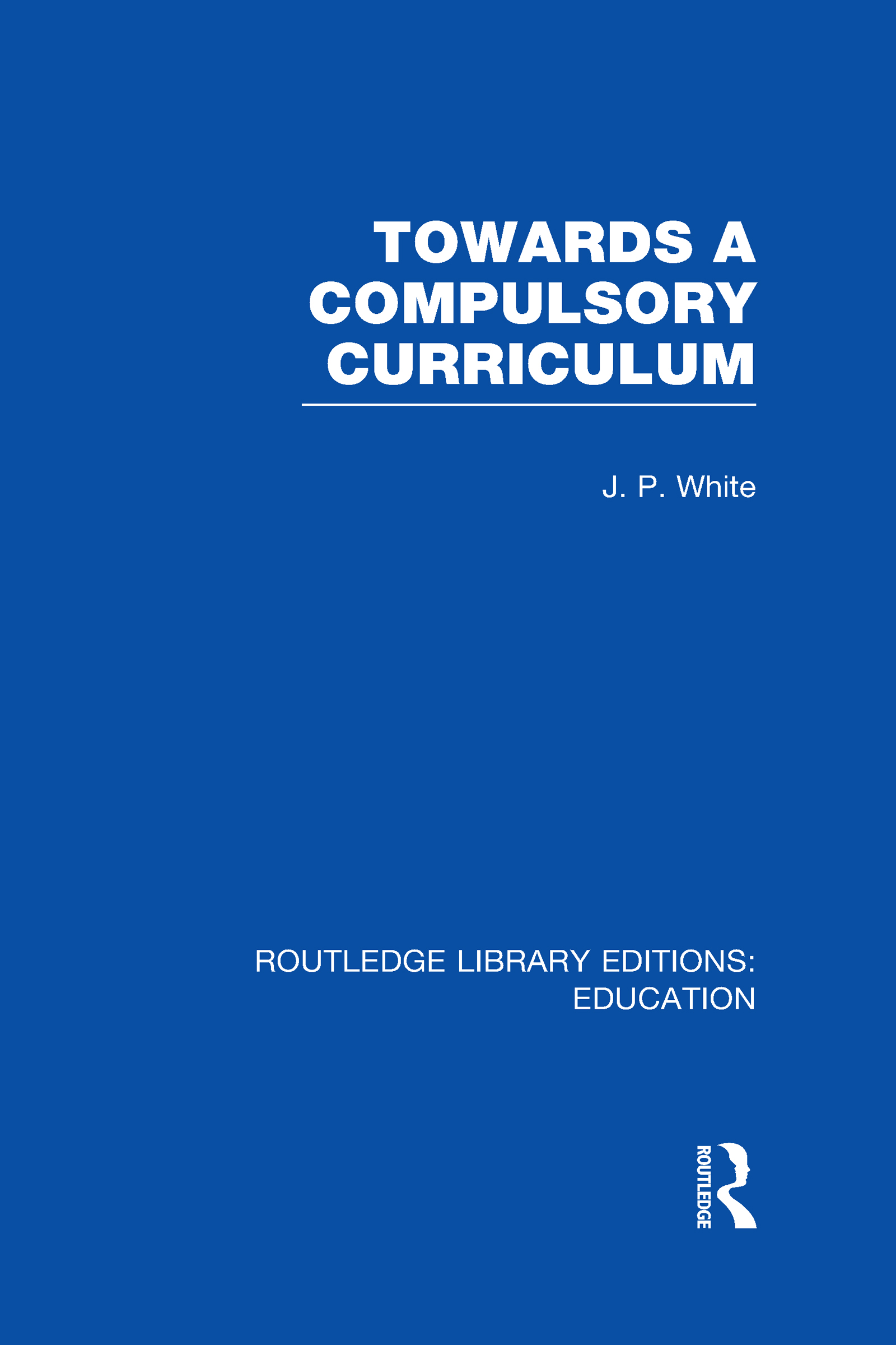 Towards A Compulsory Curriculum (Hardback) book cover
