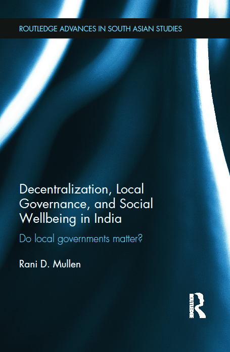 Decentralization, Local Governance, and Social Wellbeing in India: Do Local Governments Matter?, 1st Edition (Paperback) book cover