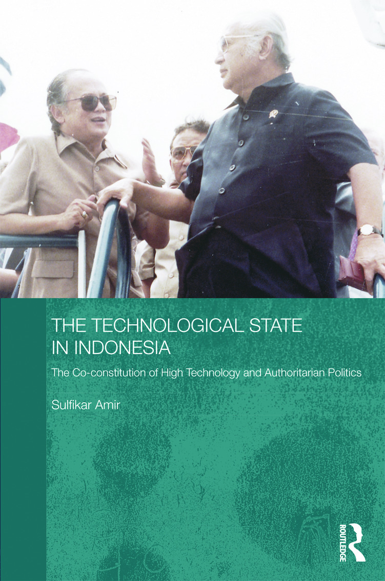 The Technological State in Indonesia: The Co-constitution of High Technology and Authoritarian Politics (Hardback) book cover