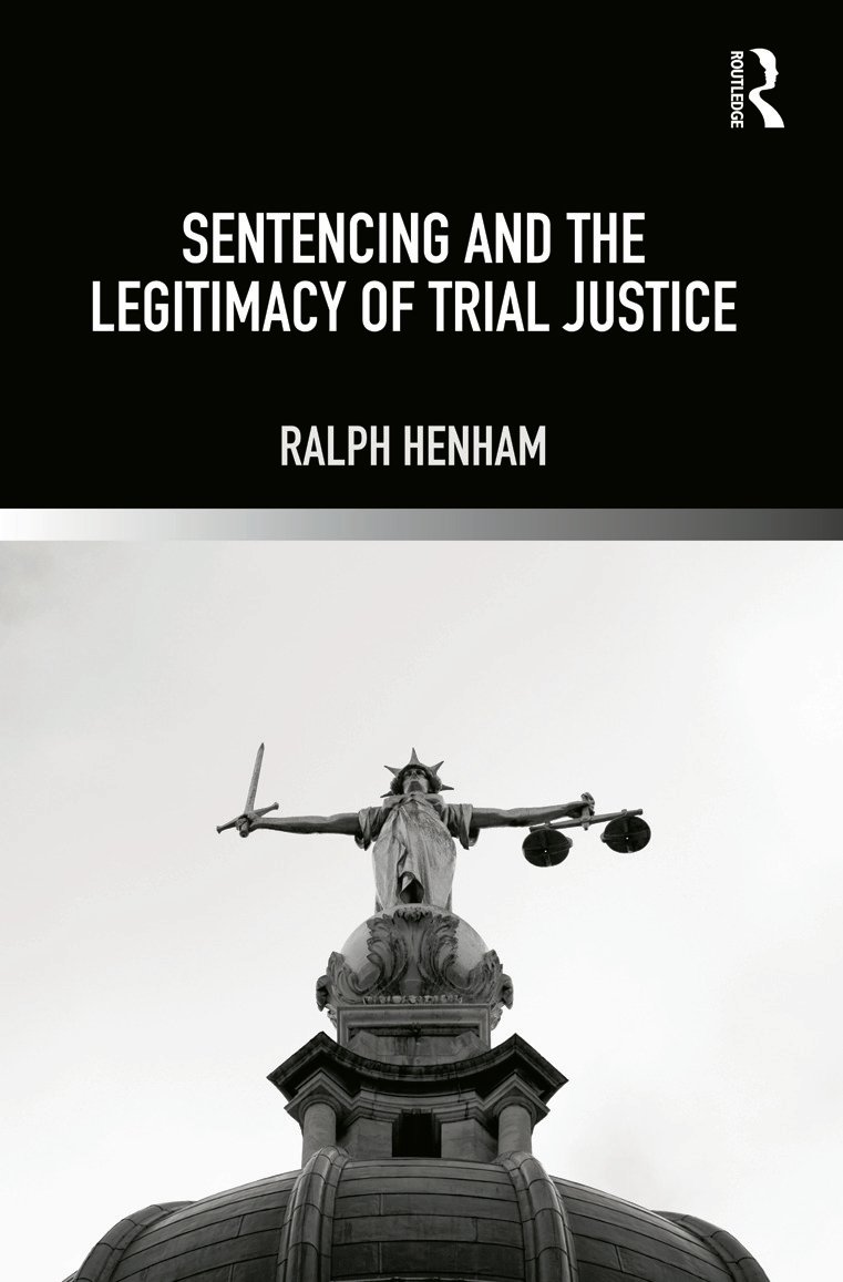 Sentencing and the Legitimacy of Trial Justice (Hardback) book cover