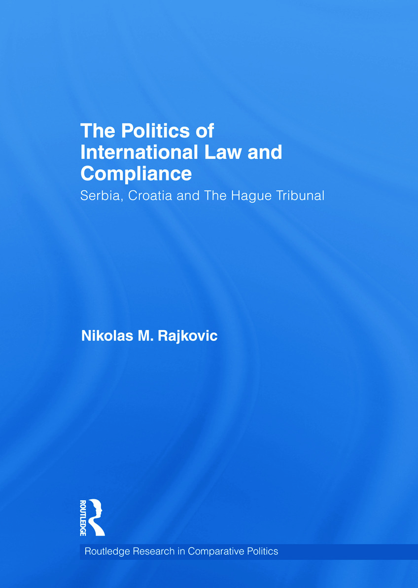 The Politics of International Law and Compliance: Serbia, Croatia and The Hague Tribunal (Hardback) book cover