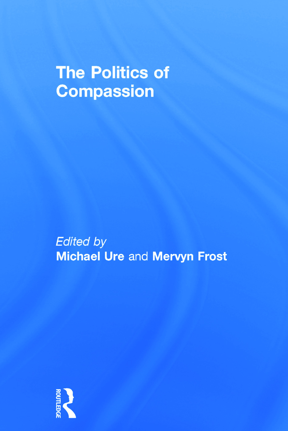 The Politics of Compassion: 1st Edition (Hardback) book cover