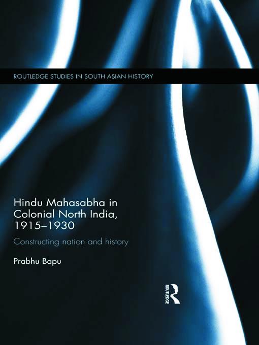 Hindu Mahasabha in Colonial North India, 1915-1930: Constructing Nation and History (Hardback) book cover