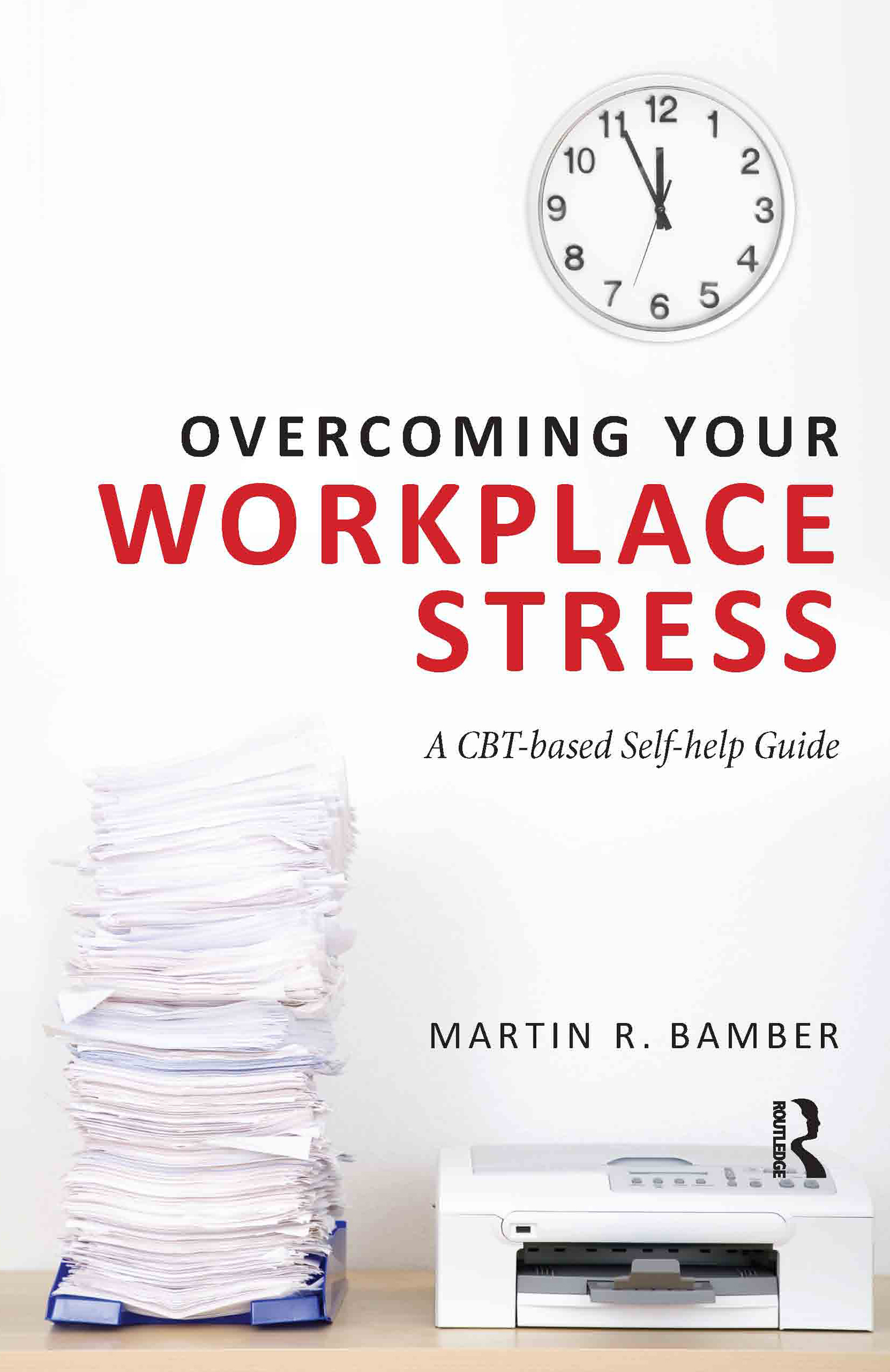 Overcoming Your Workplace Stress: A CBT-based Self-help Guide (Paperback) book cover