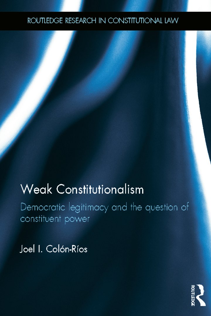 Weak Constitutionalism: Democratic Legitimacy and the Question of Constituent Power book cover