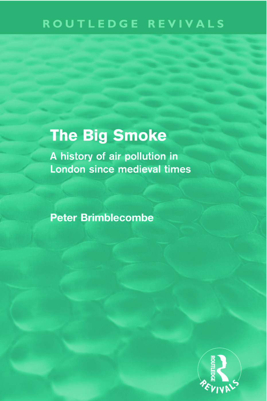 The Big Smoke (Routledge Revivals): A History of Air Pollution in London since Medieval Times (Paperback) book cover