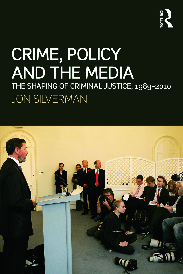 Crime, Policy and the Media: The Shaping of Criminal Justice, 1989-2010 book cover
