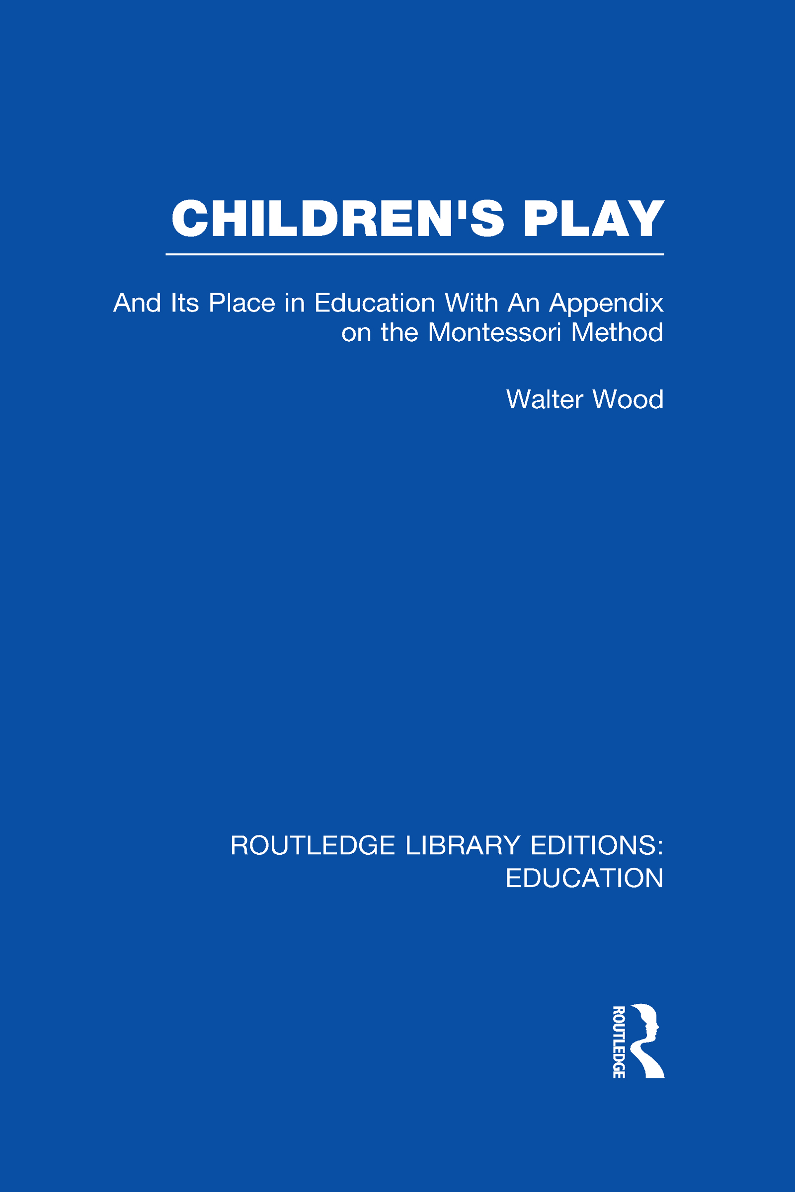 Children's Play and Its Place in Education: With an Appendix on the Montessori Method (Hardback) book cover