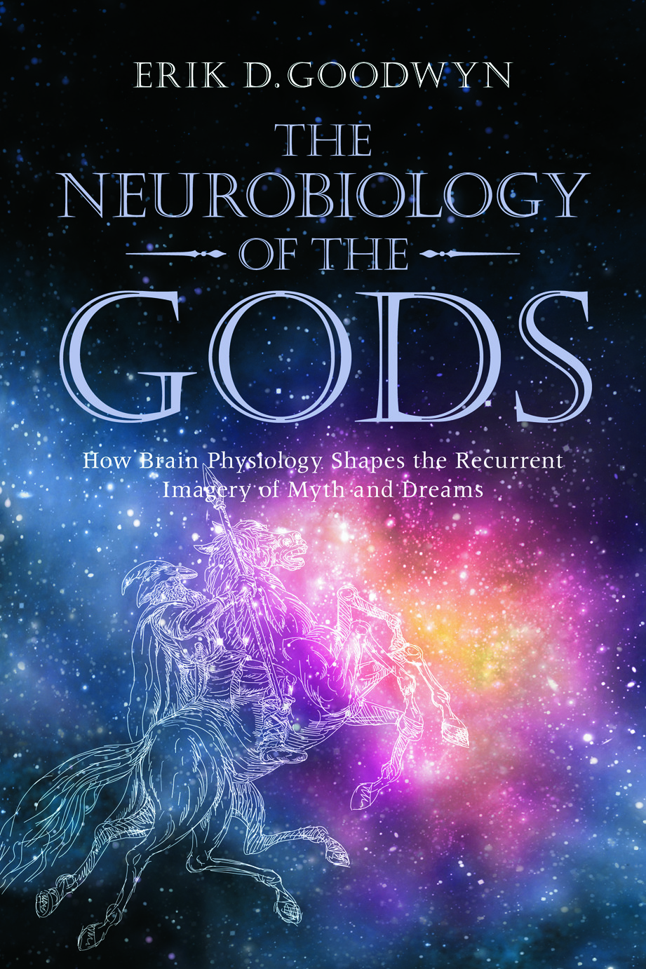 The Neurobiology of the Gods: How Brain Physiology Shapes the Recurrent Imagery of Myth and Dreams (Paperback) book cover