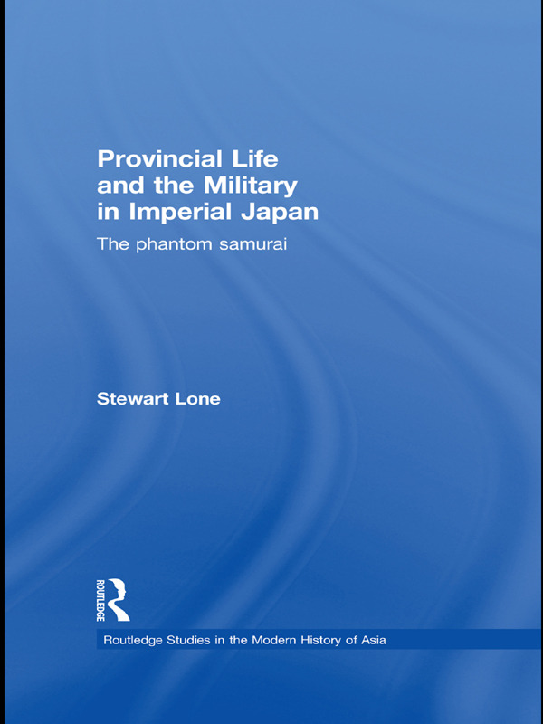 Provincial Life and the Military in Imperial Japan: The Phantom Samurai (Paperback) book cover