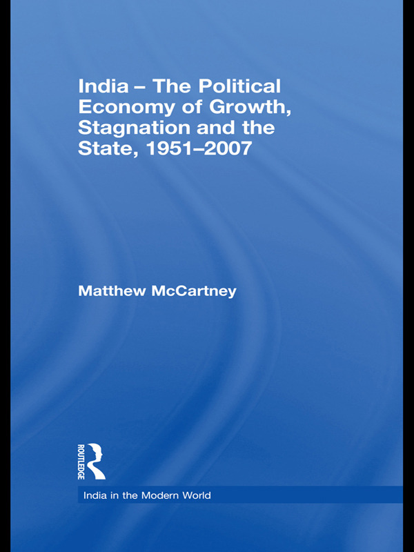 India - The Political Economy of Growth, Stagnation and the State, 1951-2007 (Paperback) book cover