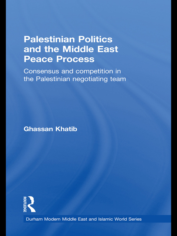Palestinian Politics and the Middle East Peace Process: Consensus and Competition in the Palestinian Negotiating Team (Paperback) book cover