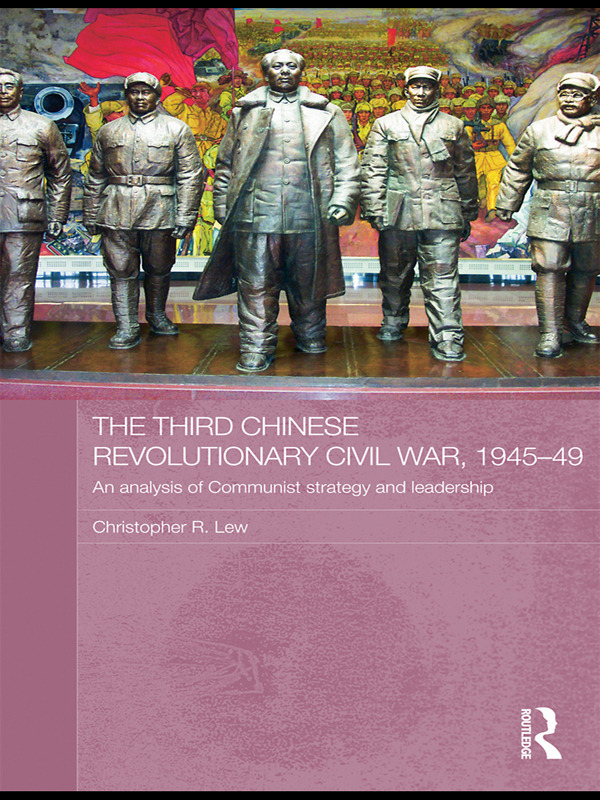 The Third Chinese Revolutionary Civil War, 1945–49: An Analysis of Communist Strategy and Leadership book cover
