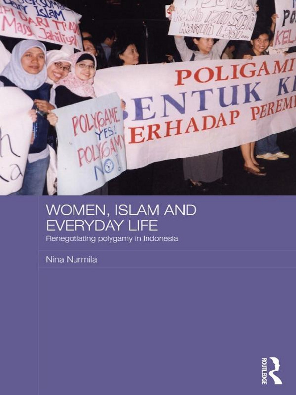 Women, Islam and Everyday Life: Renegotiating Polygamy in Indonesia book cover