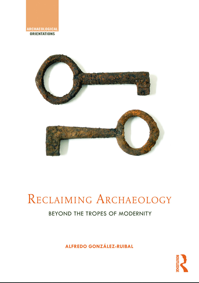 Reclaiming Archaeology: Beyond the Tropes of Modernity (Hardback) book cover