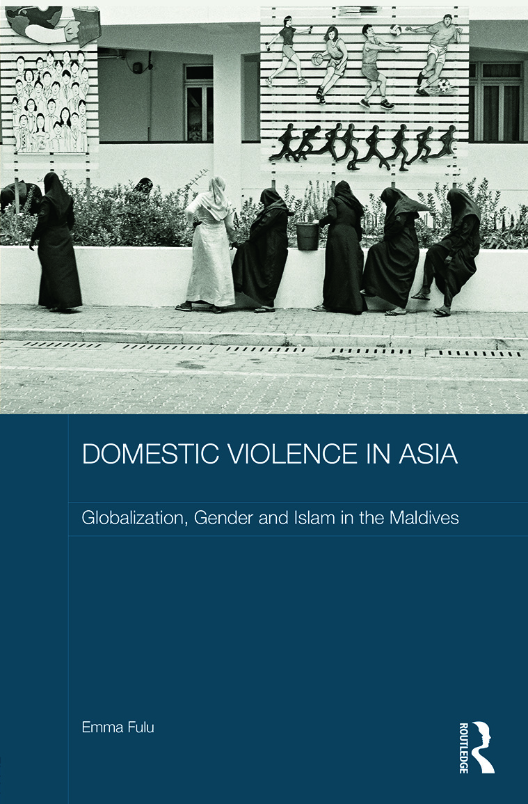 Domestic Violence in Asia: Globalization, Gender and Islam in the Maldives (Hardback) book cover