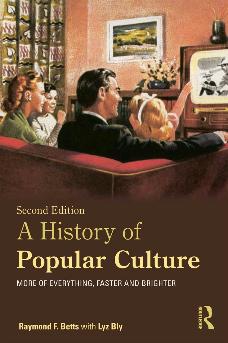 A History of Popular Culture: More of Everything, Faster and Brighter, 2nd Edition (Paperback) book cover