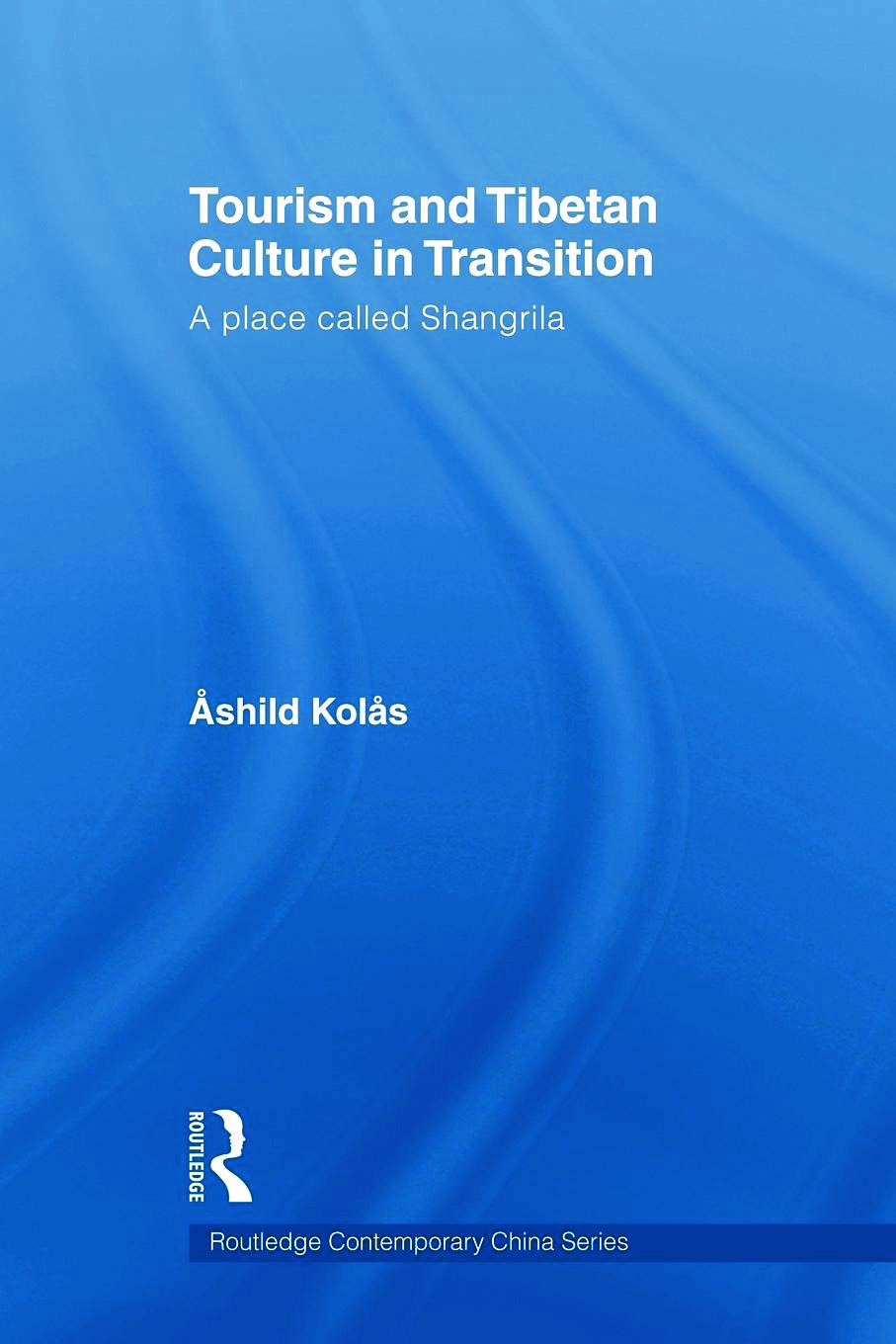 Tourism and Tibetan Culture in Transition: A Place called Shangrila, 1st Edition (Paperback) book cover