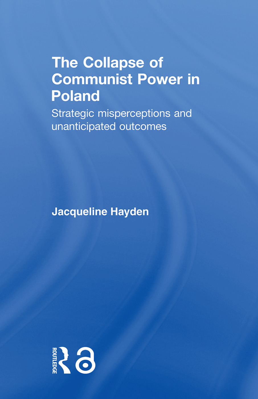 The Collapse of Communist Power in Poland: Strategic Misperceptions and Unanticipated Outcomes (Paperback) book cover