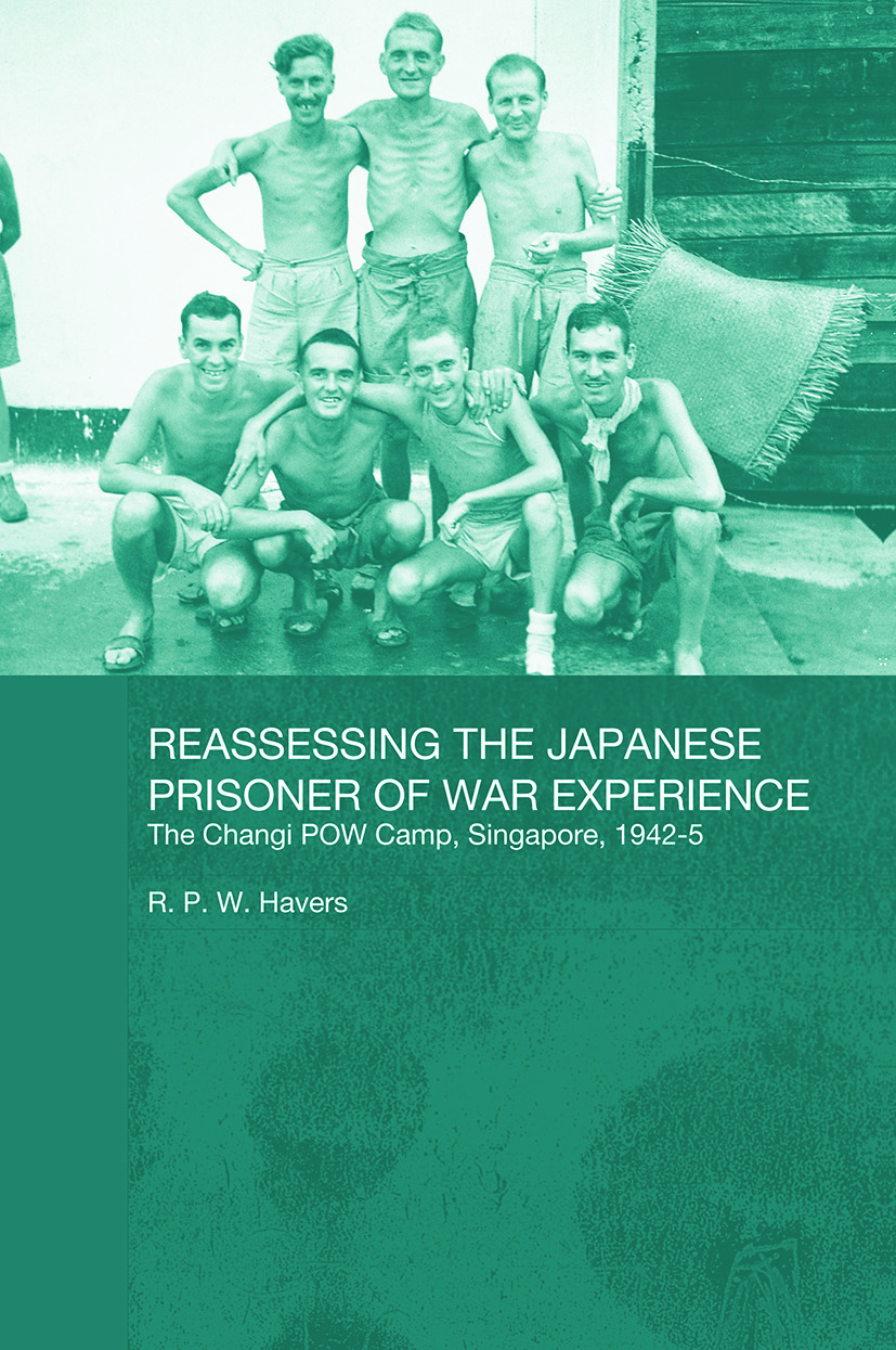 Reassessing the Japanese Prisoner of War Experience: The Changi Prisoner of War Camp in Singapore, 1942-45, 1st Edition (Paperback) book cover