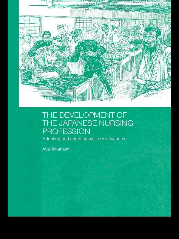 The Development of the Japanese Nursing Profession: Adopting and Adapting Western Influences book cover