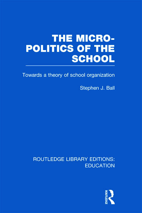 The Micro-Politics of the School: Towards a Theory of School Organization (Hardback) book cover