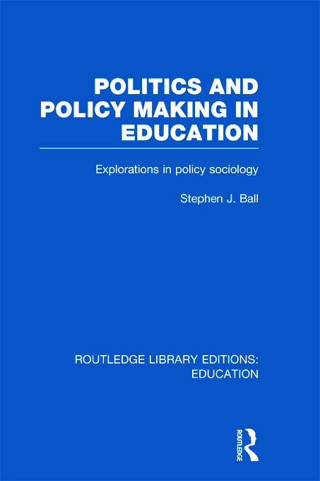 Politics and Policy Making in Education: Explorations in Sociology (Hardback) book cover