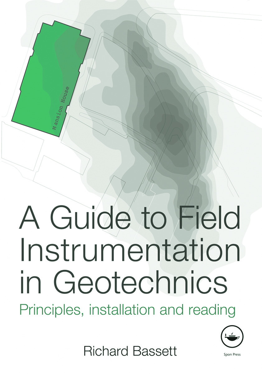A Guide to Field Instrumentation in Geotechnics: Principles, Installation and Reading (Hardback) book cover