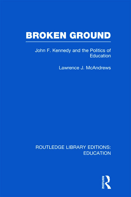 Broken Ground: John F Kennedy and the Politics of Education (Hardback) book cover