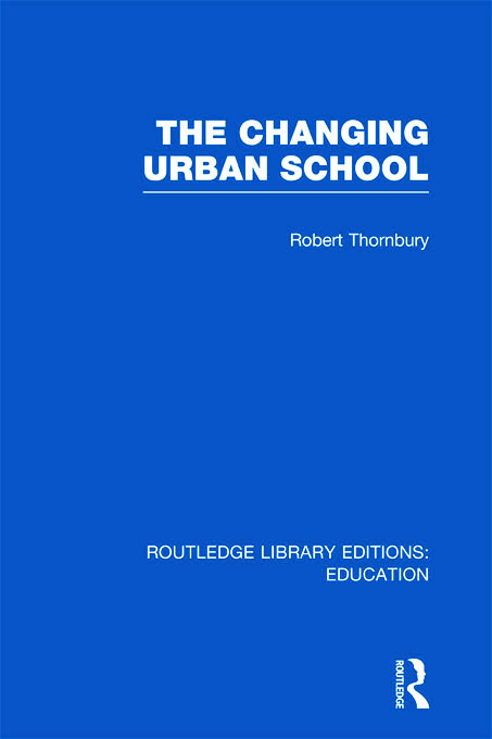 The Changing Urban School (Hardback) book cover