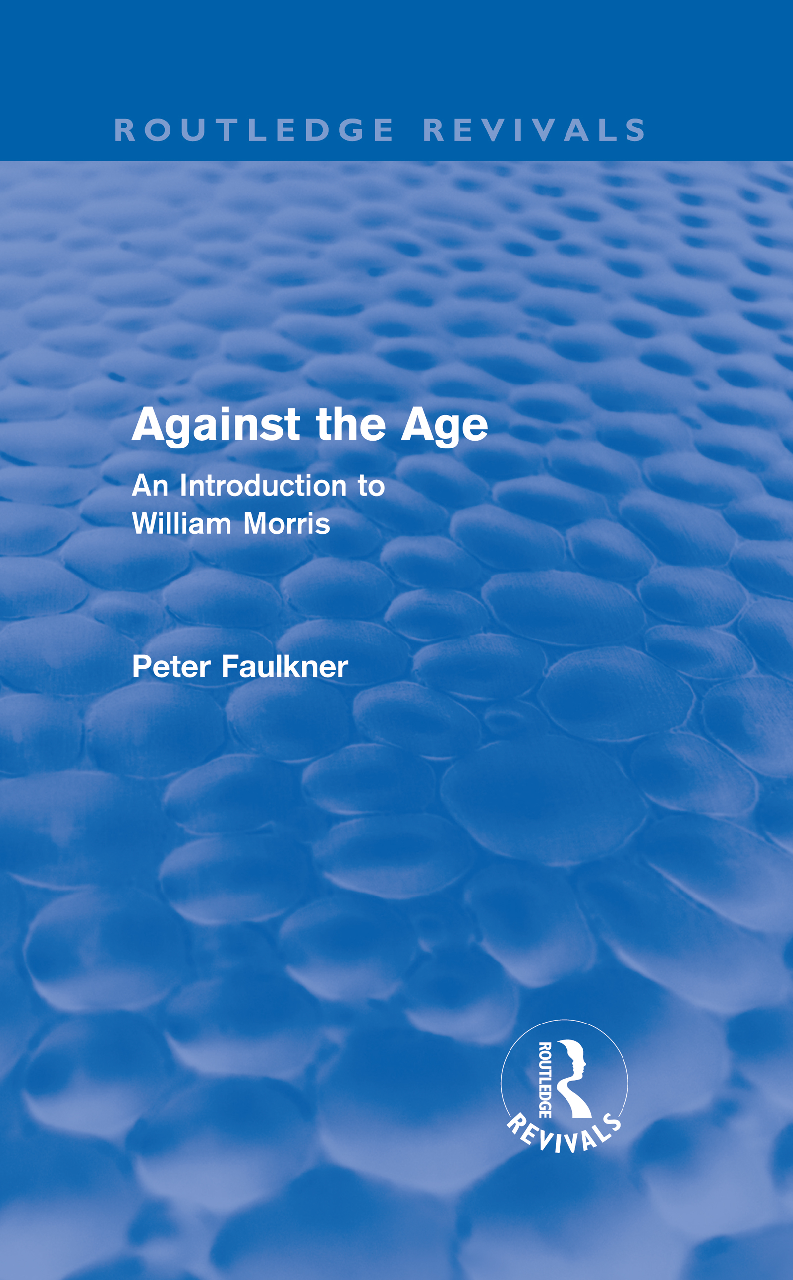 Against The Age (Routledge Revivals): An Introduction to William Morris (Hardback) book cover