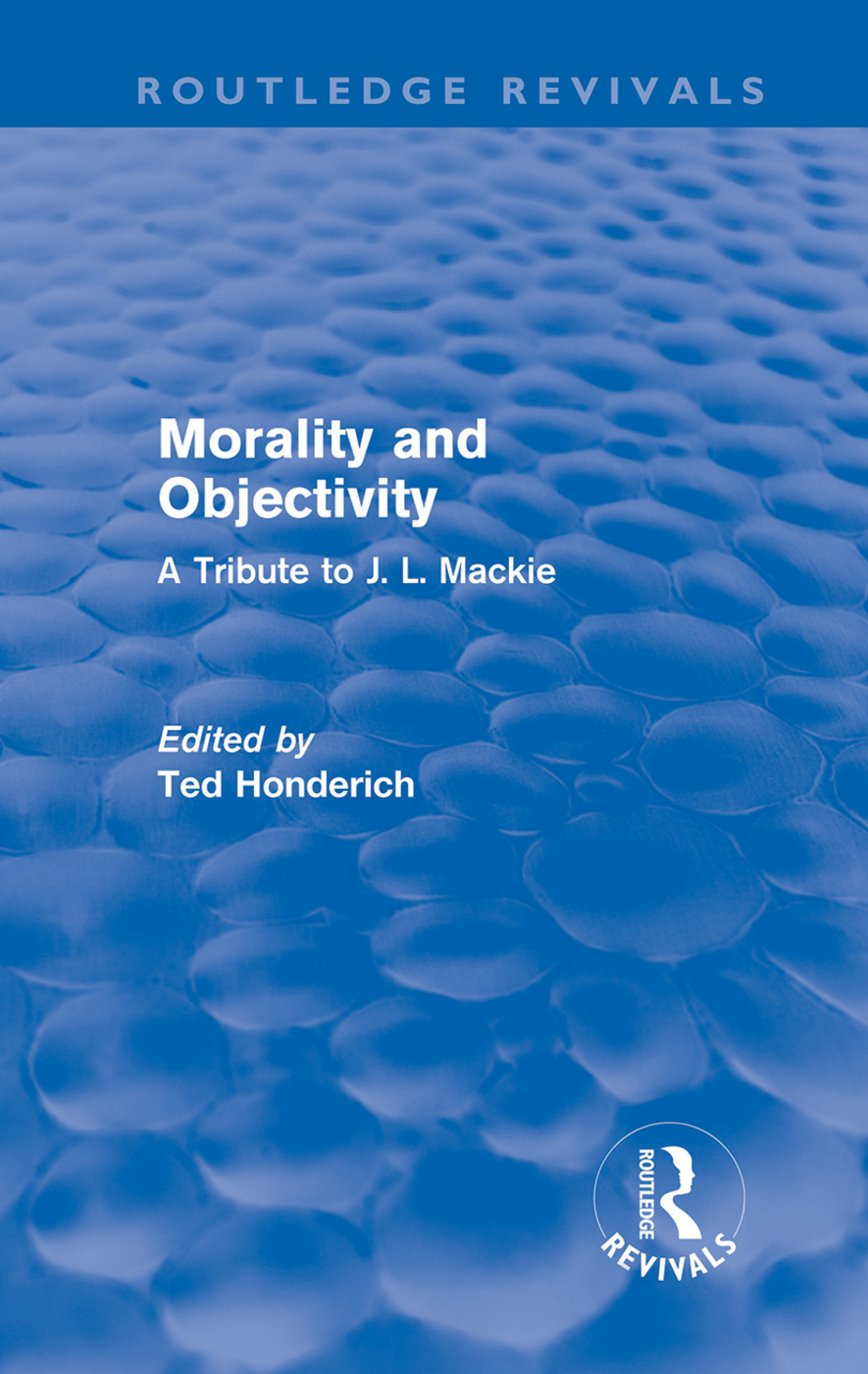Morality and Objectivity (Routledge Revivals): A Tribute to J. L. Mackie book cover
