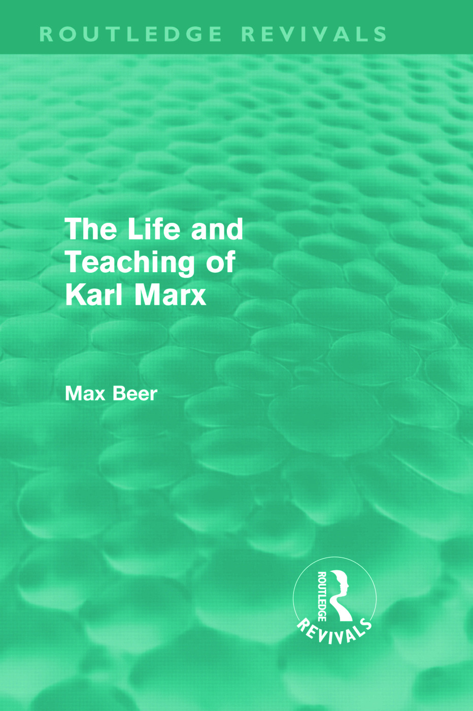 The Life and Teaching of Karl Marx (Routledge Revivals) book cover