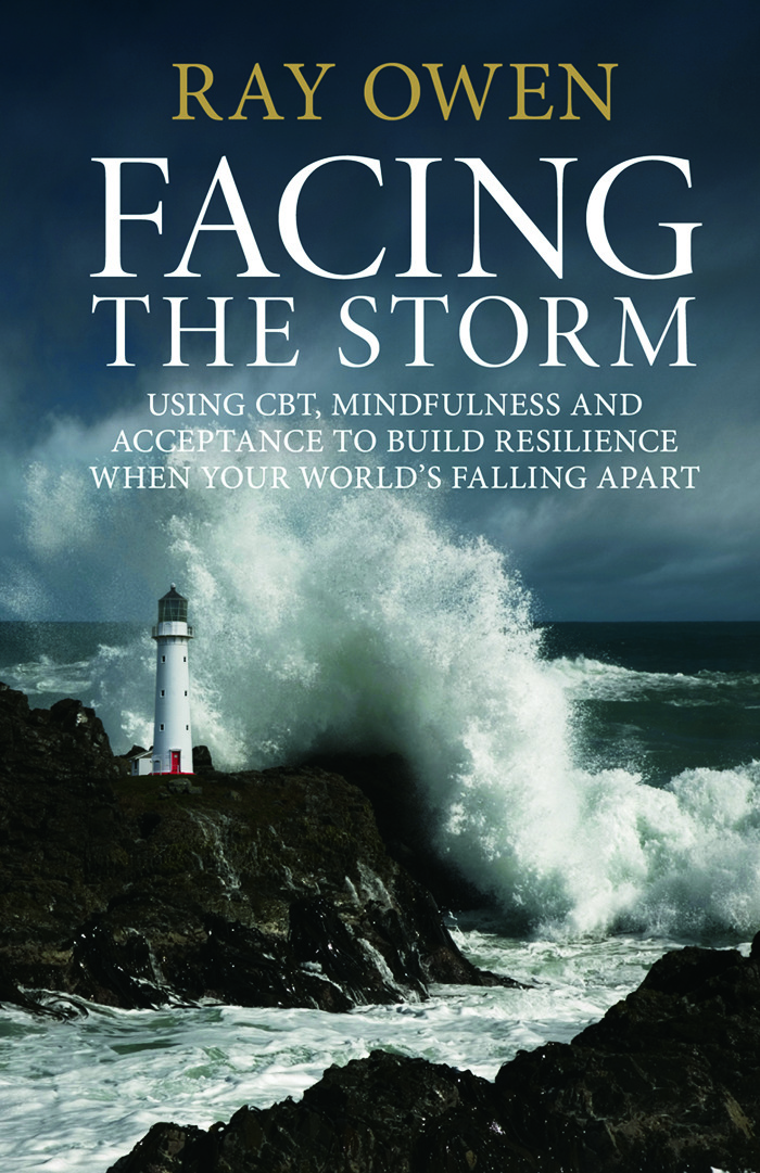 Facing the Storm: Using CBT, Mindfulness and Acceptance to Build Resilience When Your World's Falling Apart (Hardback) book cover