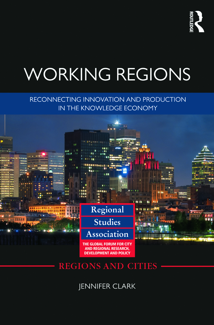 Working Regions: Reconnecting Innovation and Production in the Knowledge Economy, 1st Edition (Hardback) book cover