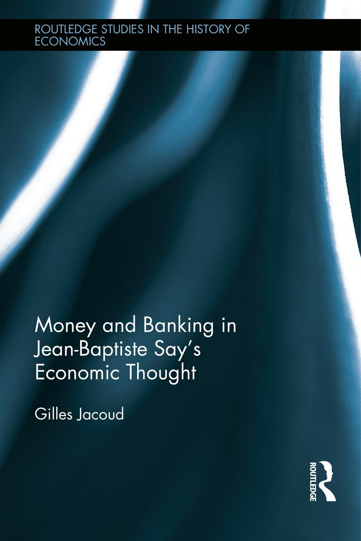Money and Banking in Jean-Baptiste Say's Economic Thought (Hardback) book cover