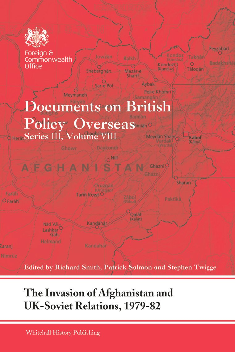 The Invasion of Afghanistan and UK-Soviet Relations, 1979-1982: Documents on British Policy Overseas, Series III, Volume VIII (Hardback) book cover