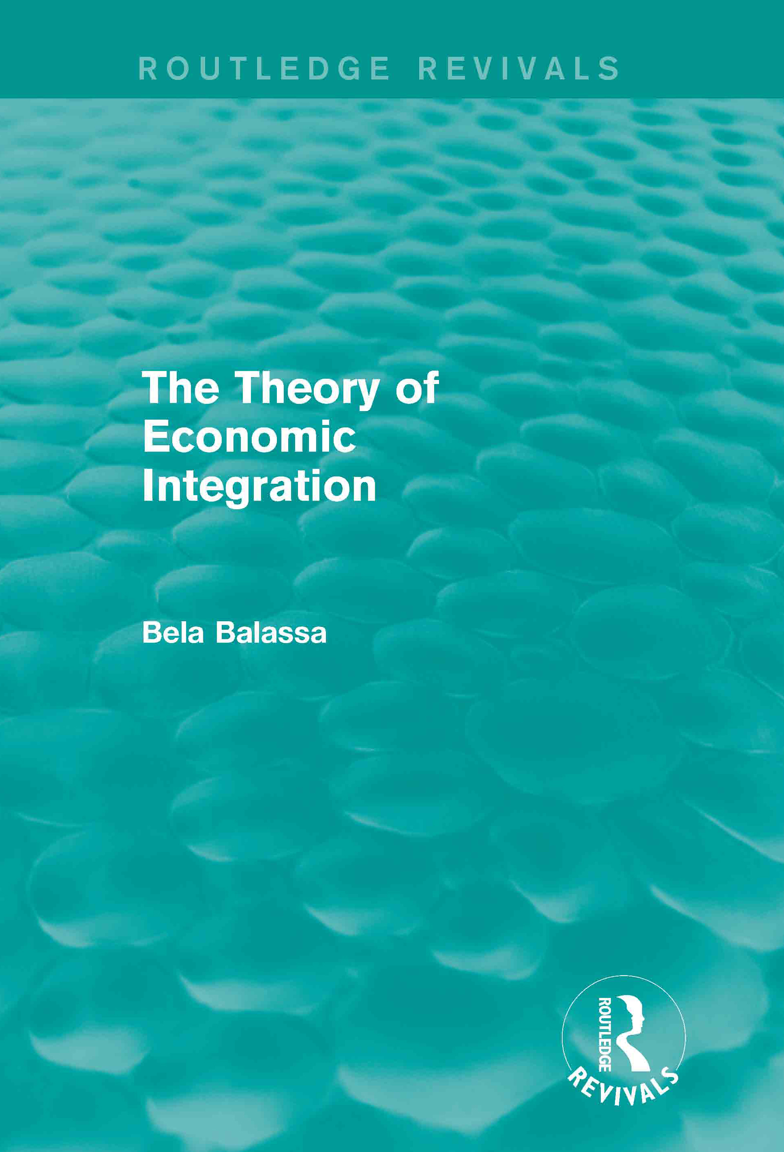 The Theory of Economic Integration (Routledge Revivals) (Hardback) book cover
