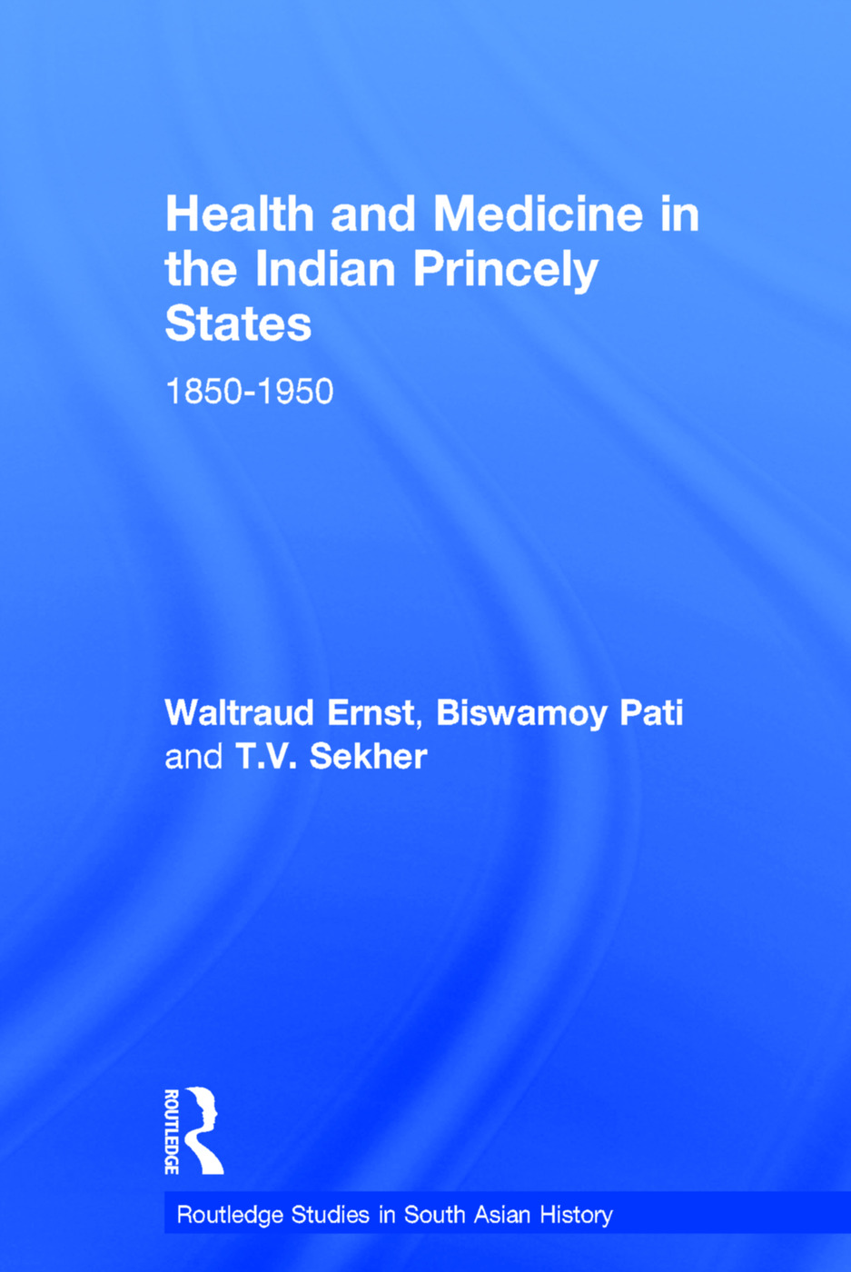 Health and Medicine in the Indian Princely States: 1850-1950 (Hardback) book cover