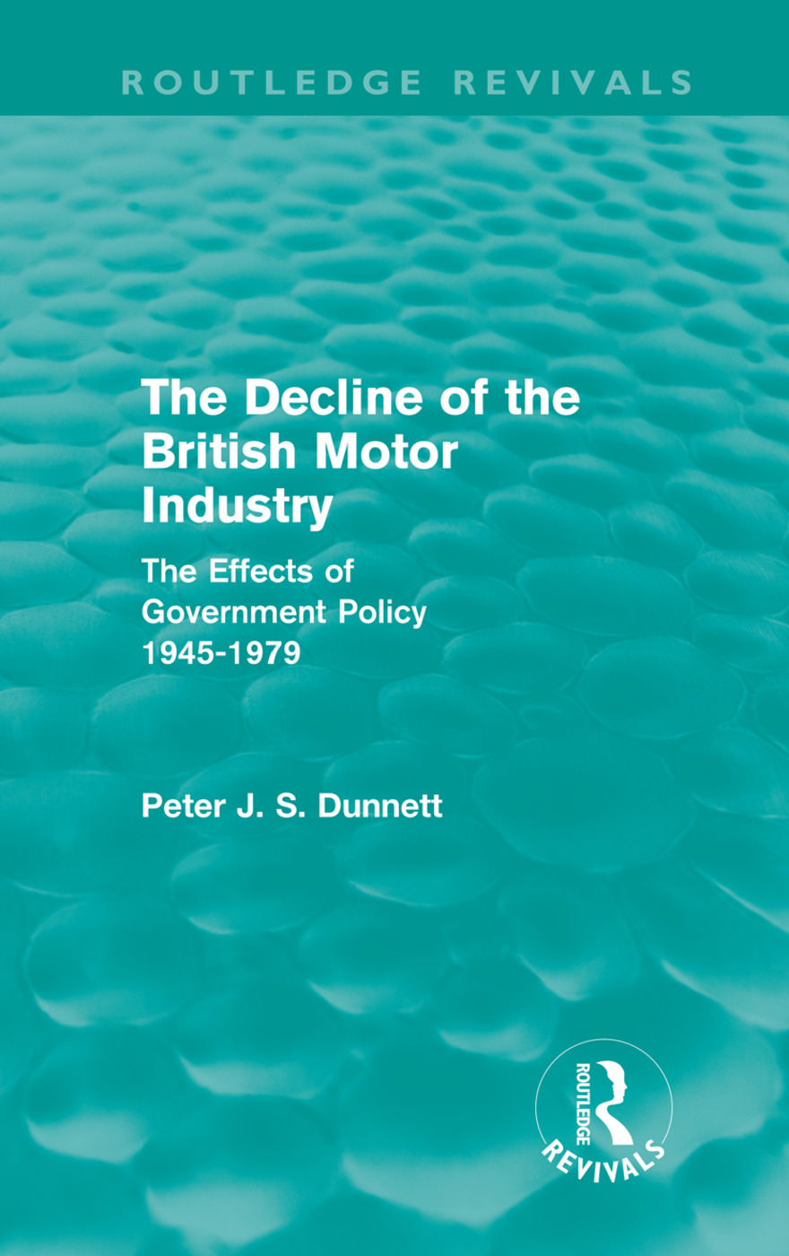 The Decline of the British Motor Industry (Routledge Revivals): The Effects of Government Policy, 1945-79 (Hardback) book cover