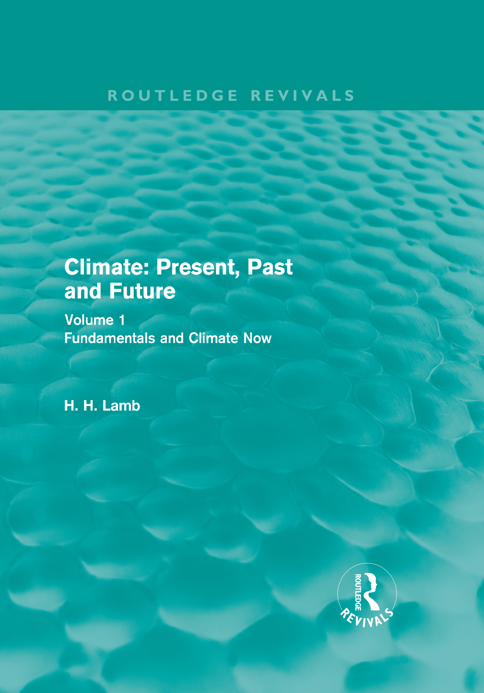 Climate: Present, Past and Future (Routledge Revivals): Volume 1: Fundamentals and Climate Now book cover
