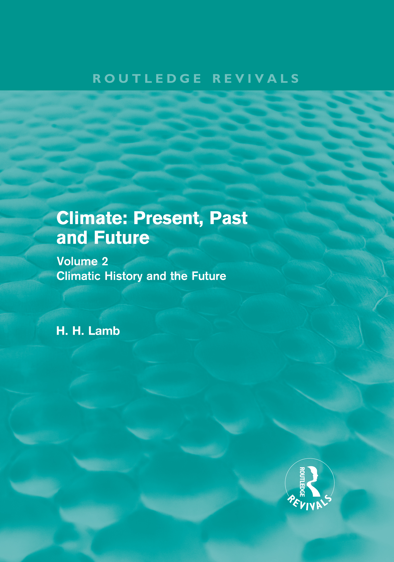 Climate: Present, Past and Future (Routledge Revivals): Volume 2: Climatic History and the Future book cover