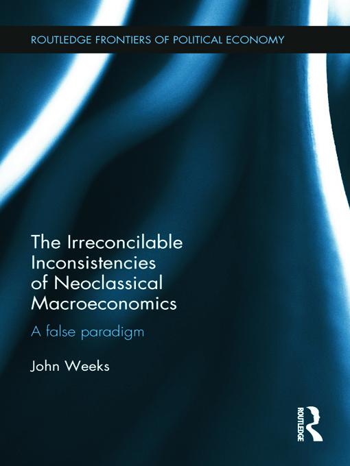 The Irreconcilable Inconsistencies of Neoclassical Macroeconomics: A False Paradigm (Hardback) book cover