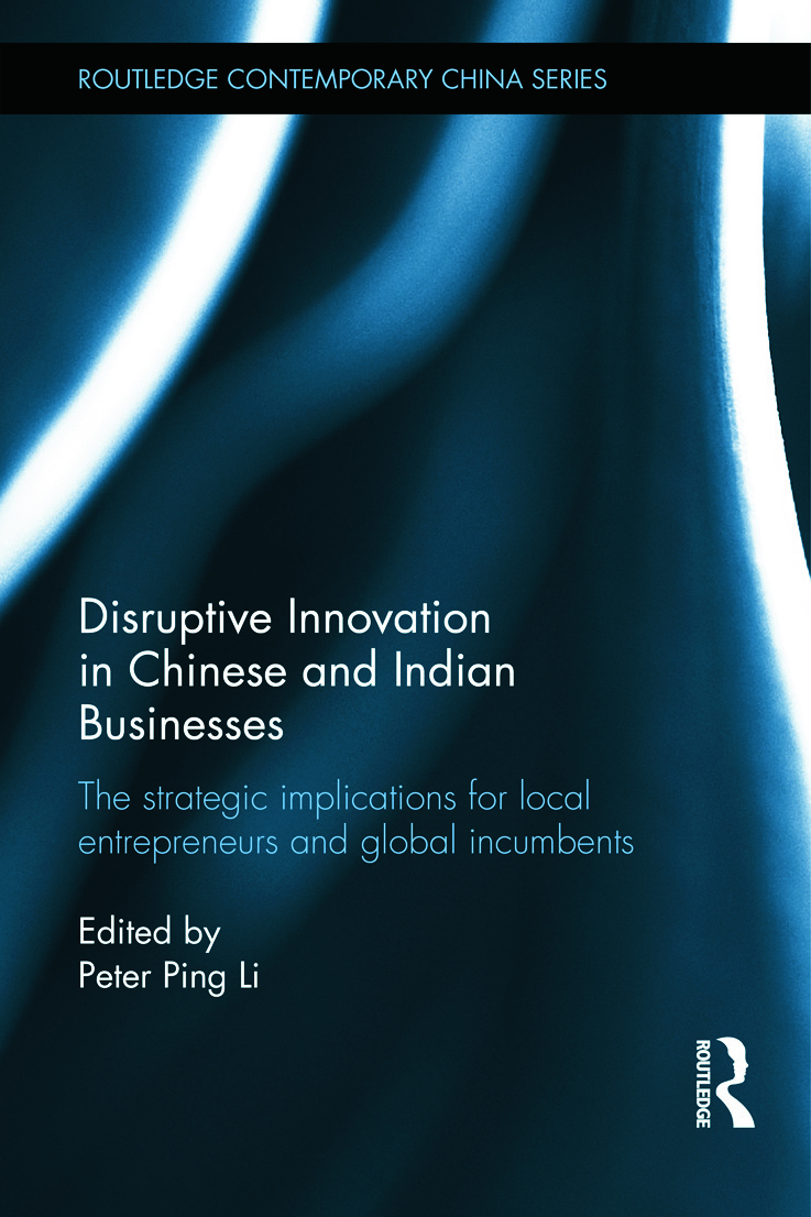 Disruptive Innovation in Chinese and Indian Businesses: The Strategic Implications for Local Entrepreneurs and Global Incumbents (Hardback) book cover