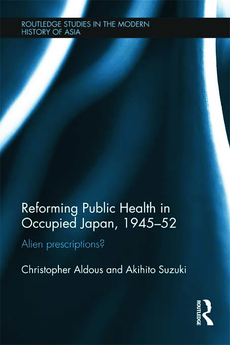 Reforming Public Health in Occupied Japan, 1945-52: Alien Prescriptions?, 1st Edition (e-Book) book cover