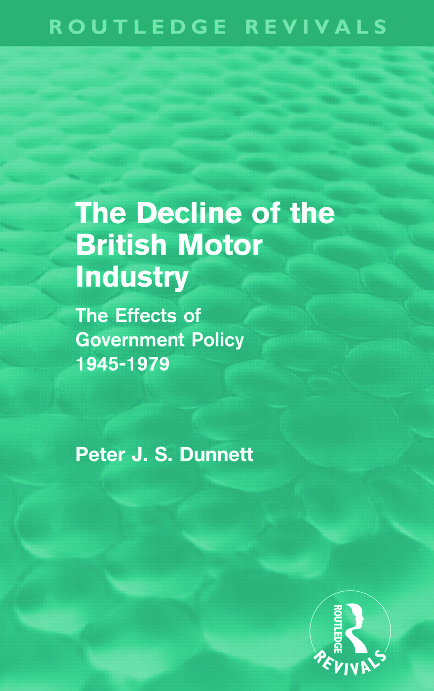 The Decline of the British Motor Industry (Routledge Revivals): The Effects of Government Policy, 1945-79, 1st Edition (Paperback) book cover