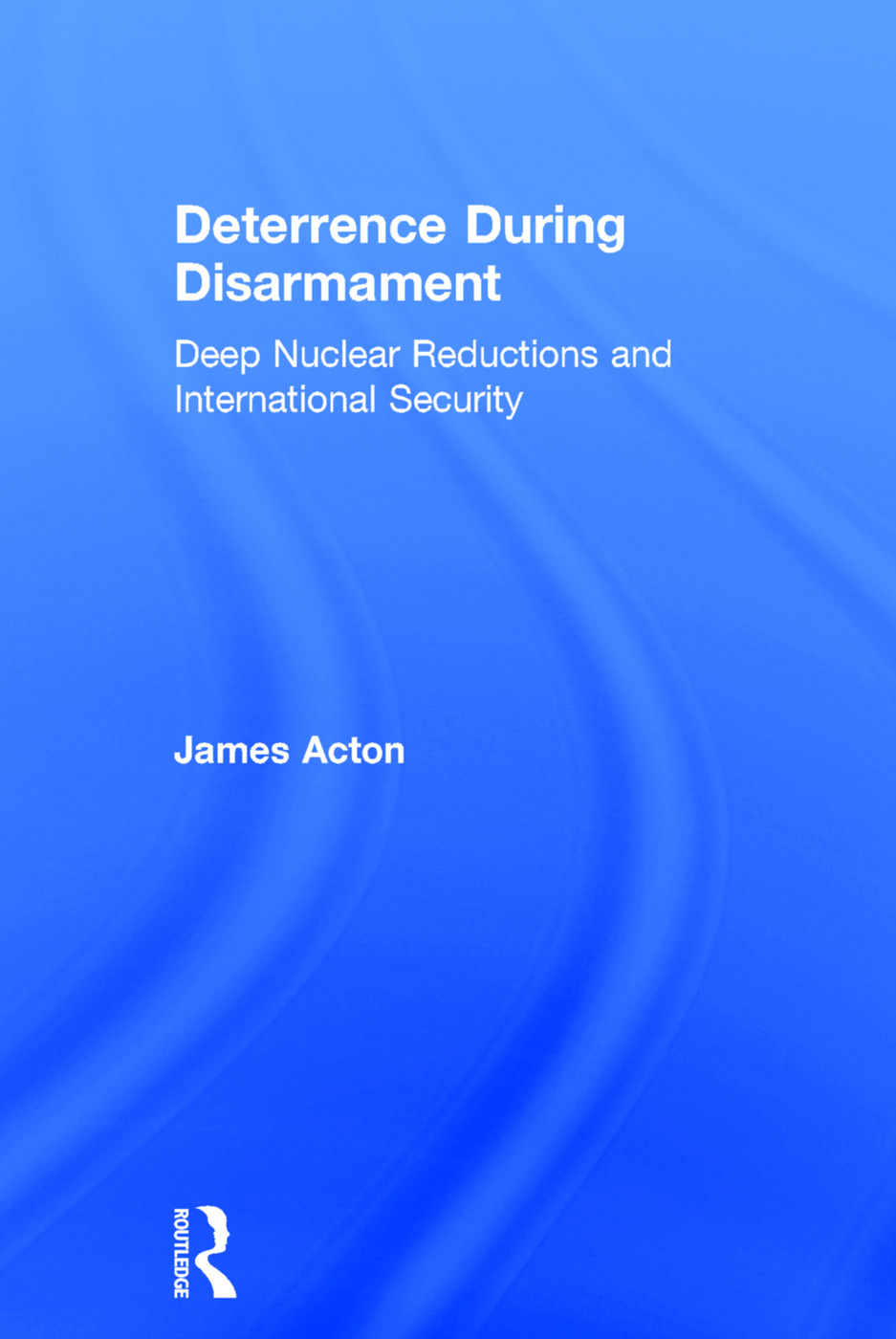 Deterrence During Disarmament: Deep Nuclear Reductions and International Security (Paperback) book cover