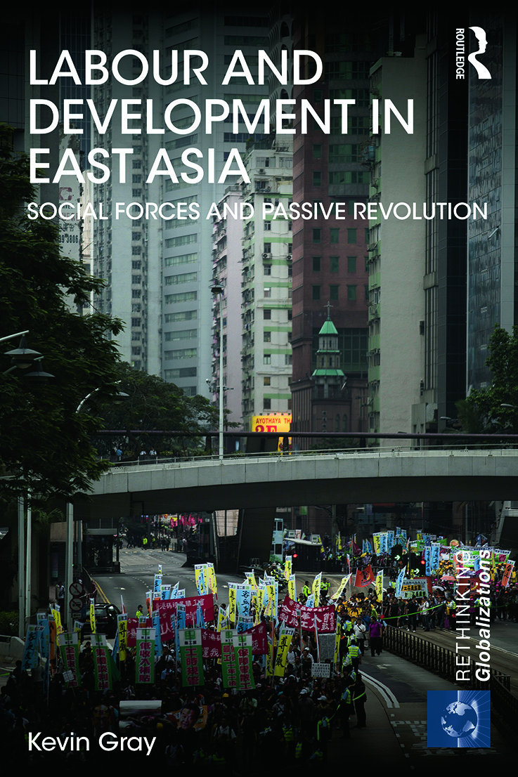 Labour and Development in East Asia: Social Forces and Passive Revolution book cover