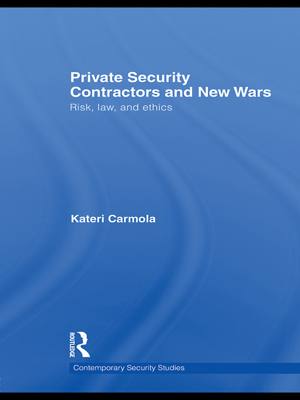 Private Security Contractors and New Wars: Risk, Law, and Ethics book cover
